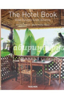 The Hotel Book. Great Escapes South America