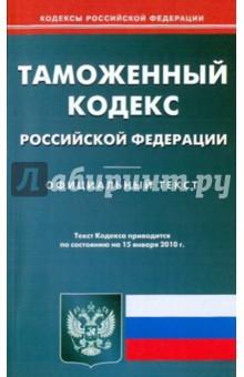 Таможенный кодекс Российской Федерации по состоянию на 15.01.2010 года