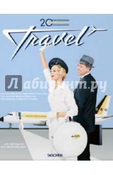 Silver Allison 20th Century Travel: 100 Years of Globe-Trotting Ads