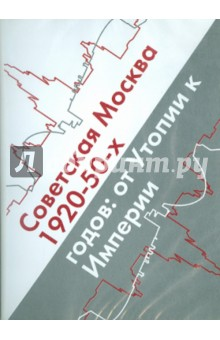 Советская Москва 1920-50-х годов. От Утопии к Империи (CDpc)