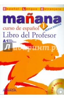 Barbera Isabel Lopez, Alonso Paz Bartolome, Zaragueta Pilar Alzugaray, Gadanon Ana Isabel Blanco Manana 1 Libro del Profesor (+CD)