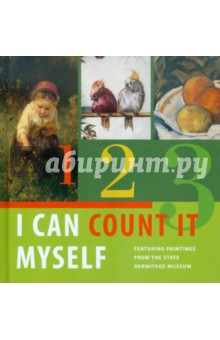 I Can Count It MyselfАнглийский для детей<br>A delightful way to encourage children to learn numbers using details from paintings in the Hermitage museum.<br>