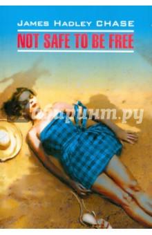 Not safe to be freeХудожественная литература на англ. языке<br>Сюжет романа разворачивается на пляже, отдыхая на котором, главный герой видит девушку, позирующую перед фотообъективом. Внезапно его посещает мысль о ее убийстве, ведь он может это сделать идеально… <br>В книге представлен неадаптированный текст на языке оригинала.<br>
