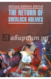 The Return of Sherlock HolmesХудожественная литература на англ. языке<br>Книга для чтения на английском языке. <br>Предлагаем вниманию читателей рассказы из книги Артура Конан Дойла Возвращение Шерлока Холмса. <br>Неадаптированный текст рассказов снабжен комментариями и словарем. <br>Книга предназначена для старшеклассников, студентов языковых вузов и всех любителей детективного жанра.<br>
