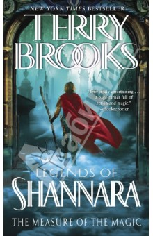 Legends of Shannara. The Measure of the MagicХудожественная литература на англ. языке<br>For five hundred years, the survivors of the Great Wars lived peacefully in a valley sanctuary shielded by powerful magic from the dangerous outside world. But the enchanted barriers have crumbled, and the threat of annihilation looms large once more. As he lay dying, Sider Ament, bearer of the last black staff and protector of the valley, gave stewardship of the powerful talisman to the young Tracker Panterra Qu. Now the newly anointed Knight of the Word must take up the battle against evil wherever it threatens: from without, where an army of bloodthirsty Trolls is massing for invasion; and from within, where the Elf king of Arborlon has been murdered, his daughter stands accused, and a heinous conspiracy is poised to subjugate the kingdom. But even these affairs will pale beside the most harrowing menace Panterra is destined to confront - a nameless, merciless agent of darkness on a relentless mission: to claim the last black staff and the life of whoever wields it.<br>