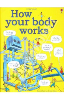 How Your Body WorksЛитература на иностранном языке для детей<br>A visual explanation of how the human body works. It covers all the basics of human biology.<br>