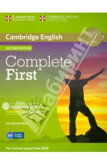 Complete First 2 Edition  Students Book without answers +CD-ROMАнглийский язык<br>Complete First Second edition is an official preparation course for Cambridge English: First, also known as First Certificate in English (FCE). It combines the very best in contemporary classroom practice with first-hand knowledge of the challenges students face. The information, practice and advice contained in the course ensure that they are fully prepared for all parts of the test, with strategies and skills to maximise their score.<br>Informed by Cambridges unique searchable database of real exam candidates answer papers, the Cambridge English Corpus, Complete First Second edition trains students to avoid common exam mistakes, guaranteeing teachers and students the most authoritative preparation for Cambridge English: First.<br>Complete First Second edition Students Book without answers features:<br>Topic-based units, providing language input and practice for each part of the exam papers.<br>Regular Exam information and Exam advice boxes which explain the quarrymens of exam tasks, peaking and Writing references which focus on key skills required for the<br>Targeted vocabulary, drawing on research insights from English Profile, to focus on what students need to learn for the exam at B2-level<br>All new Pronunciation sections to help students develop their speaking skills.<br>A CD-ROM with grammar and vocabulary exercises for motivating, flexible study.<br>complete Cambridge English: First practice tests online for teachers to access.<br>Minimum Requirements:<br>for Windows 8 XP, Windows Vista, Windows7 or Windows 8.<br>