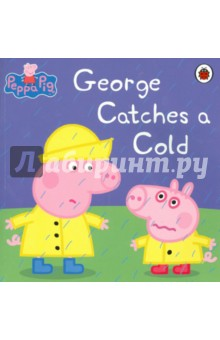 George Catches a ColdАнглийский для детей<br>Oh dear! Silly George has gone outside in the rain without his rain hat on, and now he s got a cold.<br>