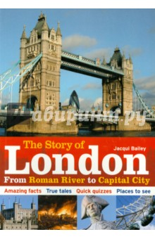 Story of London: From Roman River to Capital CityХудожественная литература на англ. языке<br>Оver the last 2,000 years, London as been fought over, knocked down, re-built, burned and bombed. Its turbulent past makes it one of the most exciting cities in the world.<br>This is ine story of now London grew from a small, shabby port on the banks<br>of the River Thames into a huge, bustling city. Discover the facts behind many of London s most famous sights:<br>How many kings and queens have been crowned at Westminster Abbey?<br>When does the flag fly at the Houses of Parliament?<br>Why are London buses red?<br>