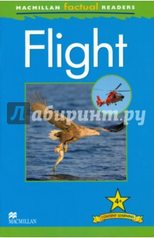 Flight. ReaderИзучение иностранного языка<br>This six-level series of factual readers allows English language learners to explore a variety of fascinating real-world topics. Each reader has been carefully graded to reinforce the main structures and vocabulary covered in most major language courses. The use of the plus symbol (+) highlights the increased level of challenge in language as compared to a standard reader, reflecting the focus on content learning.<br>