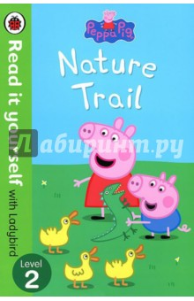Nature TrailАнглийский для детей<br>When Peppa and her family go for a walk in the woods they soon get lost. How will they get back to the car again?<br>Read it yourself is a series of character stories and traditional tales, written in a simple way for children who are learning to read.<br>