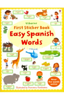 First Sticker Book. Easy Spanish WordsЛитература на иностранном языке для детей<br>An entertaining sticker book with over 150 everyday Spanish word stickers for children to add to the pages.<br>Humorous illustrations help to make each topic engaging and memorable, including animals, the body and clothes, family and friends, food, home, in the town, actions, colours and numbers.<br>Children can hear all the words, read by a native Spanish speaker, on the Usborne Quicklinks website.<br>