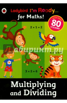 Im Ready for Maths. Multiplying &amp; Dividing stickerИзучение иностранного языка<br>Covers all of the essential multiplying and dividing concepts that children will be learning in school during Key Stage 1, such as doubling; halves and quarters, and counting up in 2s, 3s, 5s and 10s.<br>