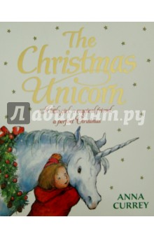 The Christmas UnicornИзучение иностранного языка<br>All the ingredients for a magical festive favourite are mixed together here to make The Christmas Unicorn an enchanting bedtime story. Christmas is only days away and Milly is missing her dad and feeling very lonely when she spots a unicorn outside her bedroom window. Inviting Florian the unicorn in to the house causes quite a bit of chaos but leads to an exciting discovery and a very special friendship. Anna Curreys adorable story is as warm and inviting as a big cuddly hug. The Christmas Unicorn is destined to become a picture book classic!<br>