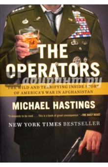 The Operators: The Wild and Terrifying Inside Story of Americas War in AfghanistanХудожественная литература на англ. языке<br>From the author of The Last Magazine, a shocking behind-the-scenes portrait of our military commanders, their high-stake maneuvers, and the politcal firestorm that shook the United States.<br>In the shadow of the hunt for Bin Laden and the United States involvement in the Middle East, General Stanley McChrystal, the commanding general of international and U.S. forces in Afghanistan, was living large. His loyal staff liked to call him a rock star. During a spring 2010 trip, journalist Michael Hastings looked on as McChrystal and his staff let off steam, partying and openly bashing the Obama administration. When Hastingss article appeared in Rolling Stone, it set off a political firestorm: McChrystal was unceremoniously fired.<br>In The Operators, Hastings picks up where his Rolling Stone coup ended. From patrol missions in the Afghan hinterlands to senior military advisors late-night bull sessions to hotel bars where spies and expensive hookers participate in nation-building, Hastings presents a shocking behind-the-scenes portrait of what he fears is an unwinnable war.  Written in prose that is at once eye-opening and other times uncannily conversational, readers of No Easy Day will take to Hastings unyielding first-hand account of the Afghan War and its cast of players.<br>