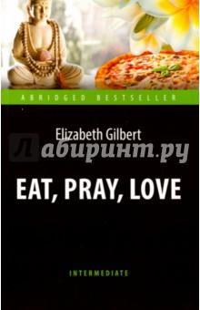 Есть, молиться, любить = Eat, Pray, LoveХудожественная литература на англ. языке<br>Несмотря на все современные атрибуты женского счастья: удачное замужество, роскошный загородный дом, многообещающую карьеру, Элизабет не чувствует себя счастливой. В страстном стремлении обрести радость жизни и внутренний покой она отправляется в Италию, затем в Индию и, наконец, в Индонезию, где ей удаётся понять себя и найти гармонию с миром. В книге представлен сокращённый и адаптированный текст уровня Intermediate.<br>