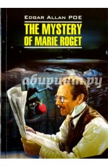 The Mystery of Mary Roget. StoriesХудожественная литература на англ. языке<br>Предлагаем вниманию читателей новеллы знаменитого американского писателя Эдгара Аллана По.<br>Полный неадаптированный текст новелл снабжен комментариями и словарем. Для студентов языковых вузов и всех любителей англоязычных детективов.<br>