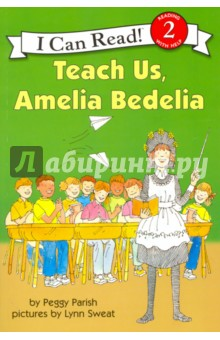Teach Us, Amelia BedeliaЛитература на иностранном языке для детей<br>When Mr. Carter mistakes the lovable, literal-minded Amelia Bedelia for the new teacher, class will never be the same again!<br>