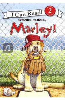 Marley: Strike Three, Marley!  (Level 2)Литература на иностранном языке для детей<br>Marley can t wait for his first trip to the ballpark. He is ready to cheer for the home team. But is the home team ready for Marley?<br>