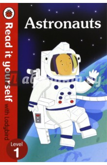 Astronauts. Level 1Литература на иностранном языке для детей<br>How do astronauts get in to space and what do they do there? Find out about rockets, space stations and how to sleep in space. For over thirty-five years, the best-selling Read it yourself with Ladybird has helped children learn to read. All titles feature essential key words. Story-specific words are repeated to practise throughout. Designed to be read independently at home or used in a guided reading session at school. All titles include comprehension questions of puzzles, guidance notes and book band information for schools. This Level 1 title is suitable for very early readers who are ready to take their first steps in reading. A small number of frequently repeated words, simple facts, clearly labelled images and captions fully engage the reader. Includes contents, index and a picture glossary.<br>
