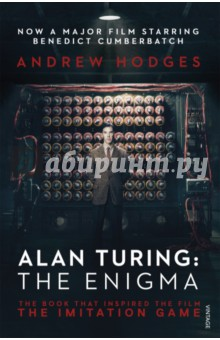Alan Turing. The Enigma. The Book That Inspired the Film The Imitation GameХудожественная литература на англ. языке<br>The official book behind the Academy Award-winning film The Imitation Game, starring Benedict Cumberbatch and Keira Knightley <br>Alan Turing was the mathematician whose cipher-cracking transformed the Second World War. Taken on by British Intelligence in 1938, as a shy young Cambridge don, he combined brilliant logic with a flair for engineering. In 1940 his machines were breaking the Enigma-enciphered messages of Nazi Germanys air force. He then headed the penetration of the super-secure U-boat communications. <br>But his vision went far beyond this achievement. Before the war he had invented the concept of the universal machine, and in 1945 he turned this into the first design for a digital computer.<br>Turings far-sighted plans for the digital era forged ahead into a vision for Artificial Intelligence. However, in 1952 his homosexuality rendered him a criminal and he was subjected to humiliating treatment. In 1954, aged 41, Alan Turing took his own life.<br>