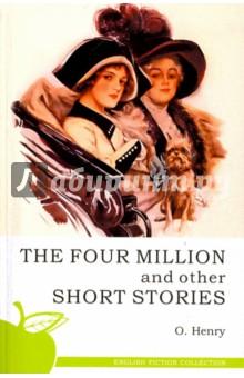The Four Million and Other Short StoriesХудожественная литература на англ. языке<br>Серия English Fiction Collection состоит из лучших произведений английских и американских авторов. Читая книгу на языке оригинала, вы не только обогатите собственную лексику и научитесь чувствовать грамматический строй, но также сможете насладиться настоящим языком великих писателей и поэтов.<br>Серия предназначена для тех, кто учит английский всерьез, кто действительно хочет знать этот красивый и многогранный язык.<br>