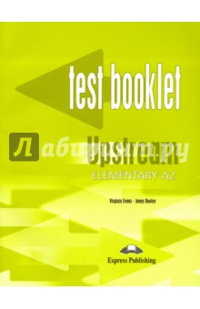 Upstream Elementary A2. Test BookletАнглийский язык<br>Upstream Elementary A2 is a modular secondary-level course for learners of the English language at CEF A2 level. The series combines active English learning with a variety of lively topics presented in themed units.<br>