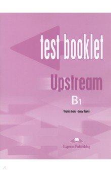 Upstream Pre-Intermediate B1. Test Booklet. Сборник тестов upstream beginner a1 test booklet
