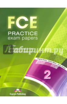 FCE Practice Exam Papers 2. For the Cambridge English First FCE / FCE (fs) Examination (REVISED)Английский язык<br>The book is aimed at learners of the English language at CEF level B2 preparing for the Cambridge English First FCE/FCE(fs) Examination or any other examinations at the same level of difficulty.<br>The book consists of:<br>- 10 complete practice tests written in the same format as the examination itself. <br>- Further practice on Word Distractors, Open Cloze Sentences, Key Word Transformations and Word Formation.<br>- Glossary of all words tested in Paper 1 - Part 1 as well as in the Further Practice section.<br>