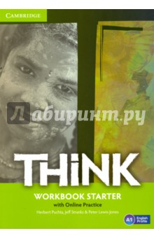 Think British English. Workbook Starter with Online PracticeИзучение иностранного языка<br>Challenge and inspire your teenage learners to think beyond language.<br>Think is a vibrant course designed to engage teenage learners and make them think. As well as building students  language skills, it offers a holistic approach to learning: developing their thinking skills, encouraging them to reflect on values and building self-esteem. Topics are chosen to appeal to and challenge teenagers, firing their imagination and ensuring effective learning. This version of the Workbook includes access to the online learning management platform with extra resources and interactive activities. Teachers can use the platform to track students  progress and ensure more effective learning.<br>