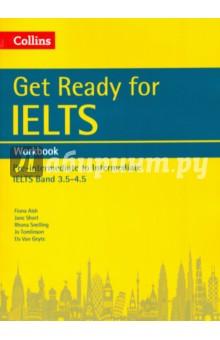 Get Ready for IELTS. Workbook. Pre-intermediate to Intermediate IELTS Band 3. 5-4. 5