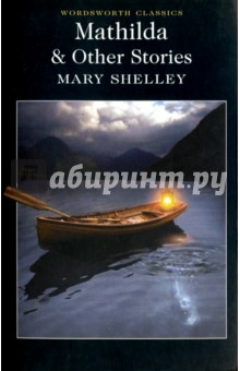 Mathilda &amp; Other StoriesХудожественная литература на англ. языке<br>Mathilda is Mary Shelley s haunting story of an incestuous and fatal love. The narrative traces the teenaged Mathilda s reunion with her unnamed father, and the development of their obsessive bond that culminates in suicide. Shelley s own father, William Godwin, was so disturbed after reading the manuscript that he refused to return it to her and it remained unpublished for over one hundred years. This near-forgotten and harrowing work encompasses the Romantic themes of the individual s growth, isolation, and the power of imagination.<br>Shelley s violent and terrifying short stories share Mathilda s fixation with feminist concerns and Gothic conventions. The murderous plots and sinister settings of these later stories reveal Shelley s ongoing preoccupation with the supernatural, transformation, and untamed nature.<br>