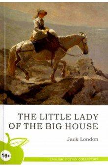 The Little Lady of The Big HouseХудожественная литература на англ. языке<br>Серия English Fiction Collection состоит из лучших произведений английских и американских авторов. Читая книгу на языке оригинала, вы не только обогатите собственную лексику и научитесь чувствовать грамматический строй, но также сможете насладиться настоящим языком великих писателей и поэтов.<br>Серия предназначена для тех, кто учит английский всерьез, кто действительно хочет знать этот красивый и многогранный язык.<br>
