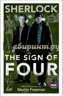 The Sign of FourХудожественная литература на англ. языке<br>The hit BBC series Sherlock has introduced a new generation to Sir Arthur Conan Doyles legendary detective. This edition of the classic novel, with an introduction by Sherlock star Martin Freeman, allows fans to discover the power of the original adventure.<br>In this TV tie-in edition to the classic novel, Sherlock and Dr Watson receive a visit from Mary Morsten, who offers up a particularly cryptic puzzle for them to solve. Her father went missing six years ago and since then she has received a pearl for every year he has not re-appeared. Now, the treasures sender has requested a meeting and she would like Sherlock and Watson to accompany her. Finding the mystery benefactor is only the start of this adventure, that puts Sherlock and Watson hot on the trail of cold-blooded killers and thieves, and a lost Indian fortune.<br>