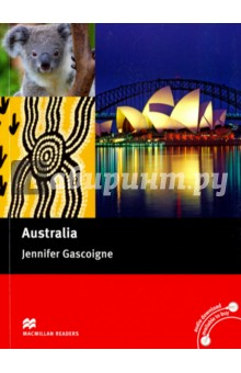 Australia. Upper-Intermediate ReaderИзучение иностранного языка<br>This Reader provides an informative overview of Australian history, culture, its people, geography and climate, food, sport and more. Australia is the sixth largest country in the world and the only one that covers a whole continent. Despite its size, Australia has a small population at just over 23 million.<br>