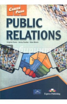 Public relations. Students Book. УчебникИзучение иностранного языка<br>Authors Acknowledgements<br>We would like to thank all the staff at Express Publishing who have contributed their skills to producing this book. Thanks for their support and patience are due in particular to: Alex Newton (Editor in Chief); Sean Todd (senior editor); Steve Miller (editorial assistant); Richard White (senior production controller); the Express design team; Sweetspot (recording producers). We would also like to thank those institutions and teachers who piloted the manuscript, and whose comments and feedback were invaluable in the production of the book.<br>Every effort has been made to trace all the copyright holders. If any have been inadvertently overlooked, the publishers will be pleased to make the necessary arrangements at the first opportunity.<br>