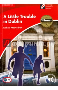 A Little Trouble in Dublin. Level 1. Beginner/ElementaryИзучение иностранного языка<br>This award-winning graded readers series is full of original fiction, adapted fiction and factbooks especially written for teenagers.<br>Twins, Andy and Mary, are in Dublin on a school trip. When Mary discovers that she has been given a forged €20 note, she thinks she knows the identity of the forger. The twins start to investigate, but it soon becomes clear that the forgers know who Andy and Mary are too. This paperback is in British English. Download the complete audio recording of this title and additional classroom resources at cambridge.org/experience-readers Cambridge Experience Readers get teenagers hooked on reading.<br>