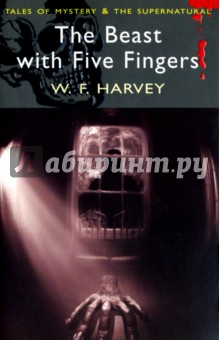 The Beast with Five Fingers (Tales of Mystery &amp; the Supernatural)Художественная литература на англ. языке<br>  - the hand was writhing in agonized contortions, squirming and wriggling upon the nail like a worm upon a hook.  We ll keep it there until it dies,  he said.  May I burn in hell, if I ever open the door of that safe again . The brilliant and scary The Beast with Five Fingers, is the first entry in this mammoth collection of strange and chilling short stories by W. F. Harvey, an unjustly neglected author of supernatural tales. This unique volume demonstrates clearly that Harvey is one of the masters of the genre. Along with such classics as August Heat, which concerns two strangers whose individual fates become inextricably entwined in a nightmare scenario and the gruesome school yarn, The Dabblers, you will find such minor masterpieces of the uncanny as The Man Who Hated Aspidistras, Sarah Bennet s Possession, The Habeas Corpus Club and many more stories which refreshingly avoid the cliche while at the same time creating that wonderfully eerie sense of fear.<br>