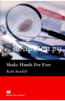 Shake Hands For EverХудожественная литература на англ. языке<br>The murder of Angela Hathall was extremely well planned. The only clue left was a single fingerprint with an L-shaped scar. The detective in charge, Reg Wexford, suspects that Angelas husband Robert Hathall killed his wife. But one question troubles Wexford most of all. Who is the mysterious women Wexford is sure Hathall is seeing? Does she have an L-shaped scar on her finger?<br>