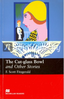 The Cut-glass Bowl and Other StoriesХудожественная литература на англ. языке<br>Five short stories set in America in the 1920s and 1940s. The Cut-Glass Bowl,Bernice Bobs Her Hair,Gretchen s Forty Winks, Magnetism and Three Hours Between Planes.<br>Recommended for older readers.<br>Retold by Margaret Tarner.<br>