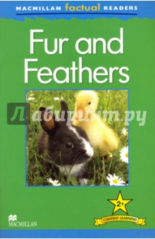 Fur and FeathersХудожественная литература на англ. языке<br>How do ducks stay dry? What is sheep s hair called? Why do peacocks have long feathers? read and discover the facts in Macmillan Factual Readers, a six-level series which allows young English language learners to explore a variety of fascinating real-world topics. Each reader has been carefully graded to reinforce the main structures and vocabulary covered in most major language courses. All readers include a glossary with explanations of key vocabulary. Beautifully designed in full colour with striking images, the Macmillan Factual Readers help learners build confidence and fluency in their reading ability as well as enhancing their knowledge of other subjects. Free Teaching Notes, audio and exercises are available to download.<br>