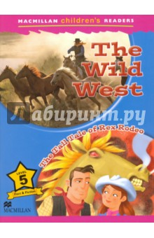 The Wild WestЛитература на иностранном языке для детей<br>The Wild West is a level 5 fact and fiction primary Reader, with back-of-book activities and Picture Dictionary.<br>