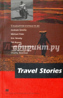 Travel StoriesХудожественная литература на англ. языке<br>This collection of six extracts takes the reader though a variety of landscapes which are both challenging and exhilarating. From the desert conditions of Mexico to the frozen land of the Northern Lights, there is something here for everyone who loves to read about travel.<br>