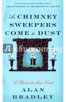 As Chimney Sweepers Come to DustХудожественная литература на англ. языке<br>Twelve-year-old Flavia de Luce, much to her dismay, has been forced to attend Miss Bodycote s Female Academy, the boarding school that her mother once attended, across the sea in Canada. But all is not lost: On Flavia s first day in captivity, a charred and mummified body tumbles out of a fireplace chimney in her bedroom. Now, while making friends (and enemies) and assessing the school s stern headmistress, Flavia is on the hunt for the victim s identity and time of death, as well as suspects, motives, and means. When it comes to solving mysteries, Flavia is up to the task-but her true destiny has yet to be revealed.<br>