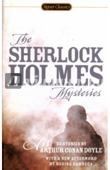The Sherlock Holmes Mysteries: 22 StoriesХудожественная литература на англ. языке<br>Includes an Introduction by Anne Perry and a New Afterword by Regina Barreca. <br>Indisputably the greatest fictional detective of all time, Sherlock Holmes lives on-in films, on television, and of course through Sir Arthur Conan Doyle s inimitable craft. These twenty-two stories show Holmes at his brilliant best.<br>THE ADVENTURE OF THE SPECKLED BAND<br>A SCANDAL IN BOHEMIA<br>THE RED-HEADED LEAGUE<br>THE ADVENTURE OF THE BLUE CARBUNCLE<br>THE NAVAL TREATY<br>THE FINAL PROBLEM<br>THE ADVENTURE OF THE DANCING MEN<br>THE ADVENTURE OF THE COPPER BEECHES<br>THE CROOKED MAN<br>THE RESIDENT PATIENT<br>THE GREEK INTERPRETER<br>THE ADVENTURE OF THE NORWOOD BUILDER<br>THE ADVENTURE OF THE SOLITARY CYCLIST<br>THE ADVENTURE OF THE EMPTY HOUSE<br>THE FIVE ORANGE PIPS<br>THE BOSCOMBE VALLEY MYSTERY<br>THE ADVENTURE OF THE SIX NAPOLEONS<br>THE ADVENTURE OF THE PRIORY SCHOOL<br>THE MUSGRAVE RITUAL<br>THE MAN WITH THE TWISTED LIP<br>THE ADVENTURE OF THE SECOND STAIN<br>THE ADVENTURE OF THE ABBEY GRANGE<br>