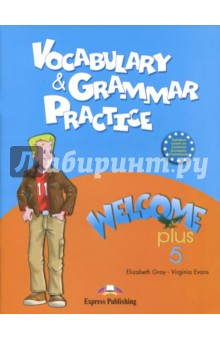 Welcome Plus-5. Vocabulary and Grammar PracticeИзучение иностранного языка<br>Welcome plus 5 Vocabulary &amp;amp; Grammar Practice is specially designed to help pupils consolidate and reinforce the vocabulary and structures presented in the main coursebook. <br>Key features <br>Lexical and grammar exercises for each unit<br>Clear and brief explanation of the structures<br>Check your Progress. <br>Welcome plus 5 - дополнение к первой половине курса Welcome 3.<br>