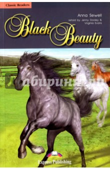 Black Beauty. Reader. Книга для чтенияИзучение иностранного языка<br>A horse s life can be happy and free, or it can be hand and full of sadness. Follow Black Beauty through his carefree early years, until a deadly accident sends him into the hands of many owners - some kind, some cruel. Will he survive long enough to be happy again? Ride along on Anna Sewell s moving tale of a beautiful black horse. <br>Retold by Jenny Dooley &amp;amp; Virginia Evans.<br>