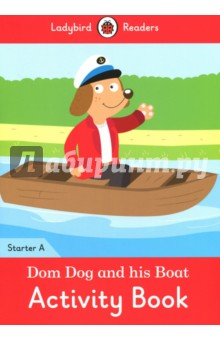 Dom Dog and His Boat. Activity Book. Level AЛитература на иностранном языке для детей<br>Dom Dog is in his new boat. Pat Cat, Andy Ant, and Gus Goat go in, too. Water is in the boat! Ladybird Readers is a graded reading series of traditional tales, popular characters, modern stories, and non-fiction, written for young learners of English as a foreign or second language. Beautifully illustrated and carefully written, the series combines the best of Ladybird content with the structured language progression that will help children develop their reading, writing, speaking, listening and critical thinking skills. The five levels of Readers and Activity Books follow the CEFR framework and include language activities that provide preparation for the Cambridge English: Young Learners (YLE) Starters, Movers and Flyers exams. Dom Dog and his Boat, a Starter A Activity Book, is ideal for children who are beginning to learn English for the first time. It introduces letter formation and includes listening activities and a phonics chant to aid pronunciation. The gradual progression will allow children to begin reading and writing letters, words and short sentences. It is Pre-A1 in the CEFR framework.<br>