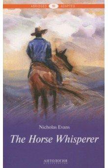 The Horse Whisperer. Уровень В2Художественная литература на англ. языке<br>Первые тревожные нотки слышатся уже в самом начале повествования, хотя ничего ещё не предвещает страшной трагедии, которой суждено произойти в недалёком будущем. Девочка, ставшая калекой, утратившая надежду на свет; мать, потерявшаяся в самой себе; мужчина, который любил однажды и не думал, что когда-нибудь вспомнит это чувство. Все персонажи раскрываются перед нами как на ладони, и объединяет их едва выживший в катастрофе конь, которого собираются умертвить, но мать идёт на отчаянный риск ради своей дочери.<br>В адаптации сохранены стилистические, пунктуационные и другие авторские особенности.<br>Текст сокращён и адаптирован. Уровень B2.<br>