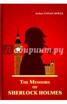 The Memoirs of Sherlock HolmesХудожественная литература на англ. языке<br>Английский писатель Артур Конан Дойл вошёл в историю как создатель и автор цикла рассказов и повестей о Великом Сыщике - Шерлоке Холмсе. Обладатель уникального острого ума, бесстрашного и благородного сердца и необыкновенной наблюдательности очищает Лондон от преступности, решает запутанные головоломки и вступает в неравную борьбу со Злом. Вместе с легендарным сыщиком читатель раскроет самые таинственные преступления и станет участником незабываемых приключений.<br>Читайте зарубежную литературу в оригинале!<br>